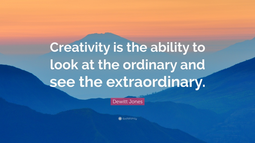 1316168-Dewitt-Jones-Quote-Creativity-is-the-ability-to-look-at-the
